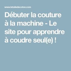 Débuter la couture à la machine - Le site pour apprendre à coudre seul(e)  ! Sewing Patterns Free, Sewing Tutorials, Givenchy Hat, Formation Couture, Sewing Online, Techniques Couture, Couture Sewing, Diy Blog, Learn To Crochet