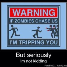 Warning: If zombies chase us, I'm tripping you.    But seriously, I'm not kidding.