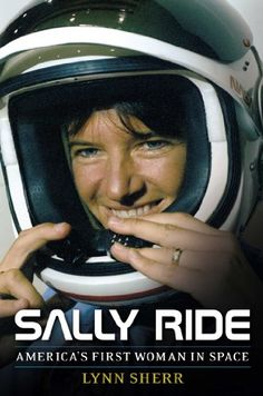 Sally Ride: America's First Woman in Space by Lynn Sherr   Walter Library  TL789.85.R53 S54 2014