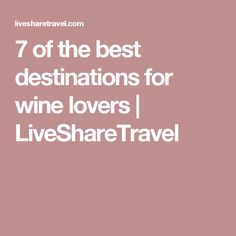 7 of the best destinations for wine lovers | LiveShareTravel