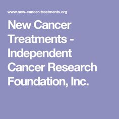 New Cancer Treatments - Independent Cancer Research Foundation, Inc.
