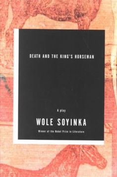 Wole Soyinka on how he came to write Death and the King's Horseman