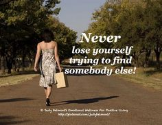 Never lose yourself trying to find somebody else