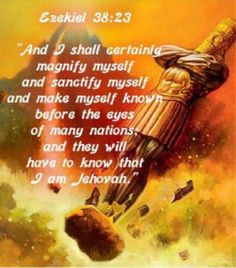 """Ezekiel 38:23"""" People will know that I am Jehovah"""" (Daniel's dream of the image being smashed by God's Kingdom) The image represented worldly governments under Satan's domination. Satan has tried desperately to make us forget God's name."""