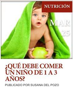 """Post sobre """" Qué debe comer un niño de 1 a 3 años"""" de nuestro blog http://www.siluetaalcompleto.es"""