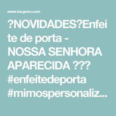 ✨NOVIDADES✨Enfeite de porta - NOSSA SENHORA  APARECIDA ✨🕊💛 #enfeitedeporta #mimospersonalizados #espí - ateliekeniafachinette