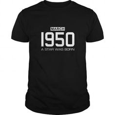 3 1950 March Star was born T Shirt Hoodie Shirt VNeck Shirt Sweat Shirt Youth Tee for womens and Men