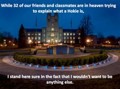 We are Virginia Tech. We will prevail. We live for 32 <3 4/16/2007