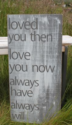 Distressed Aged Pine Wood Wall Art LOVED YOU THEN Love You Now. $29.99, via Etsy.