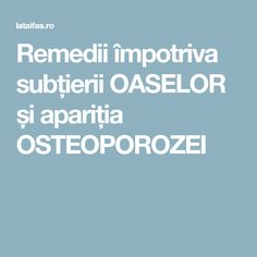 Remedii împotriva subțierii OASELOR și apariția OSTEOPOROZEI Metabolism, Health Fitness, Fitness, Health And Fitness