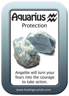 HEALING CARD PROTECTION: AQUARIUS.   Angelite will turn your fears into the courage to take action.  http://www.healingcrystals.com/advanced_search_result.php?dropdown=Search+Products...&keywords=Angelite  Use code HCPIN10 for a 10% discount on orders