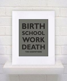 Items similar to Birth School Work Death - The Godfathers - - Custom - Boyfriend / Girlfriend Print on Etsy Best Snl Skits, Typed Quotes, Say Word, Poster Prints, Art Prints, The Godfather, Custom Art, Geek Stuff, Fun Stuff