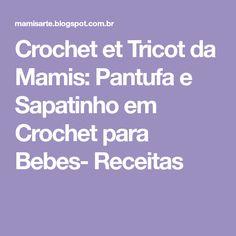 Crochet et Tricot da Mamis: Pantufa e Sapatinho em Crochet para Bebes- Receitas