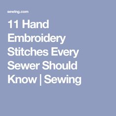 11 Hand Embroidery Stitches Every Sewer Should Know | Sewing