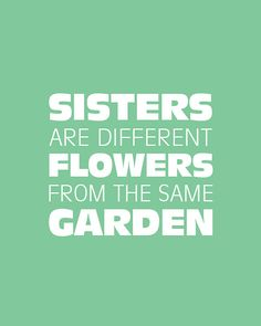 Sisters Are Different Flowers From The Same Garden Proud Of Mine Like Pinterest