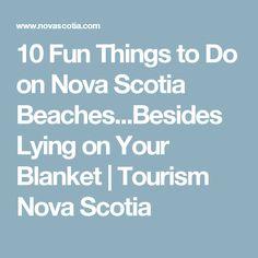 10 Fun Things to Do on Nova Scotia Beaches...Besides Lying on Your Blanket | Tourism Nova Scotia