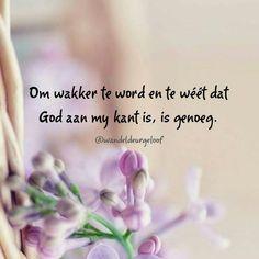 Om wakker te word en te weet God is aan my kant..is genoeg