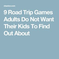 9 Road Trip Games Adults Do Not Want Their Kids To Find Out About