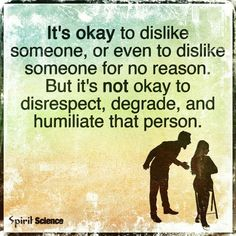 It is ok. But it's not ok to disrespect, degrade or humiliate that person.