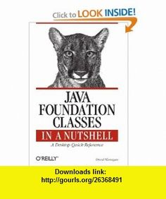Java Foundation Classes in A Nutshell (9781565924888) David Flanagan , ISBN-10: 1565924886  , ISBN-13: 978-1565924888 ,  , tutorials , pdf , ebook , torrent , downloads , rapidshare , filesonic , hotfile , megaupload , fileserve