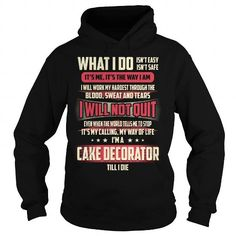 Cake Decorator Till I Die What I do T Shirts, Hoodies. Check price ==► https://www.sunfrog.com/Jobs/Cake-Decorator-Job-Title--What-I-do-Black-Hoodie.html?41382 $39.99