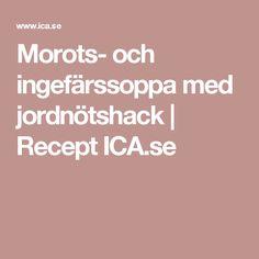 Morots- och ingefärssoppa med jordnötshack | Recept ICA.se