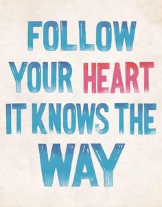 """Follow your heart it knows the way. #mywork #art #designer #design #quote #typography"""