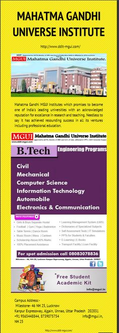MGUI OFFERS BTECH Programes in Lucknow as Bachelor in Technology is one of the field that has huge opportunities all over the world. B.tech in Civil Engineering, Electronics, Mechanical,Computer Science and more specialization are offered here at MGUI.Also there are higher studies options after B.tech.  Duration is 4 years. Eligibility Criteria: 10 +2 in science stream with Maths. For more information about Mahatma Gandhi Universe Institute  Visit Online- www.ddit-mgui.com