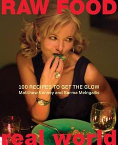 Raw Food/Real World: 100 Recipes to Get the Glow by Matthew Kenney and Sarma Melngailis.