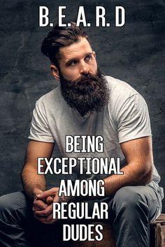 B. E. A. R. D Being Exceptional Among Regular Dudes From Beardoholic.com