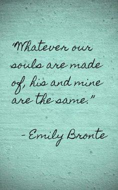 """""""Sea lo que sea de lo que están hechas nuestras almas, la suya y la mía son la misma""""."""
