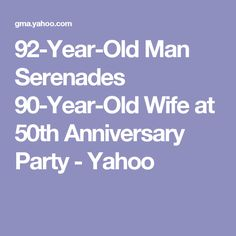 92-Year-Old Man Serenades 90-Year-Old Wife at 50th Anniversary Party - Yahoo