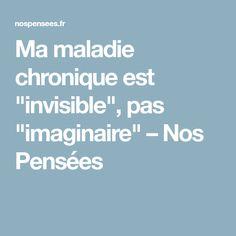 """Ma maladie chronique est """"invisible"""", pas """"imaginaire"""" – Nos Pensées"""