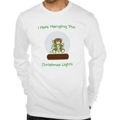 Hate Hanging Christmas Lights Tees - Christmas light hanging is not my thing. lol