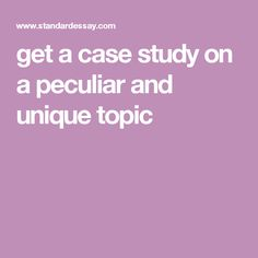 get a case study on a peculiar and unique topic
