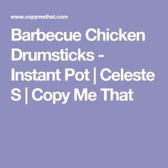 Barbecue Chicken Drumsticks - Instant Pot | Celeste S | Copy Me That
