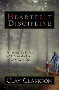 BEST PARENTING BOOK BY FAR I'VE EVER READ -AHONEYCUTT Heartfelt Discipline by: Clay Clarkson