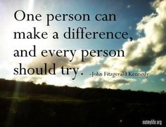 Imagine if we all tried...each one of tried to make a positive difference in the world. It would be amazing!