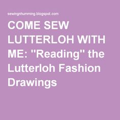 "COME SEW LUTTERLOH WITH ME: ""Reading"" the Lutterloh Fashion Drawings"
