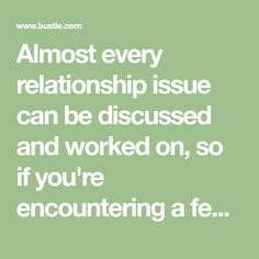 Almost every relationship issue can be discussed and worked on, so if you're encountering a few problems with your partner, definitely talk about them before calling it quits. There are, however, a few comments and conversations that are signs it's t…
