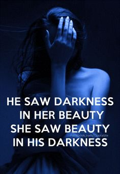 he saw darkness in her beauty. she saw beauty in his darkness
