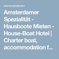 Amsterdamer Spezialität - Hausboote Mieten - House-Boat Hotel | Charter boat, accommodation for groups and families