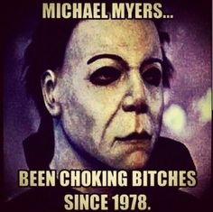 been choking bitches since 1978 - Halloween Horror Movie Trivia