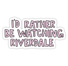 """""""I'd rather be watching river dale"""" Stickers by alongcamekathy   Redbubble"""
