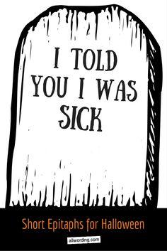 I Told You I Was Sick   Short Epitaphs for Halloween