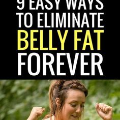 9 Proven & Easy Ways To Eliminate Stubborn Belly Fat Forever