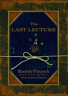 The Last Lecture (By Randy Pausch)We cannot change the cards we are dealt, just how we play the hand. --Randy Pausch A lot of professors give talks titled The Last Lecture. Professors are asked to consider their demise and to. Randy Pausch, I Love Books, Great Books, Books To Read, My Books, Amazing Books, Reading Lists, Book Lists, The Last Lecture
