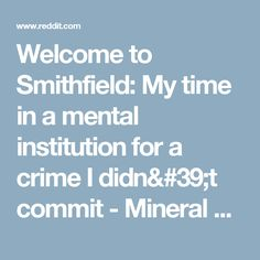 Welcome to Smithfield: My time in a mental institution for a crime I didn't commit - Mineral Wells continued - nosleep