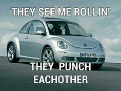 "my uncle used to drive on I slugbuged him when we walked past it in the drive way he said ""I don't know why but when I drive by I see a lot of people punching each other"" I looked at him and said "" dude you drive a slug bug what do u expect"" lol"