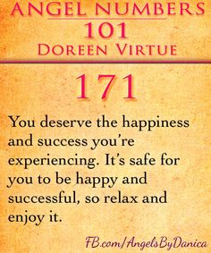 171: You deserve the happiness and success you're experiencing. It's safe for you to be happy and successful, so relax and enjoy it.